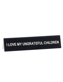 Say What Desk Sign Medium - Ungrateful Chil