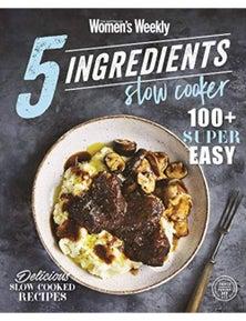 The Australian Women's Weekly 5 Ingredients Slow Cooker