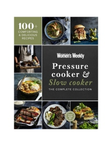 The Australian Women's Weekly Pressure Cooking & Slow Cooking Complete